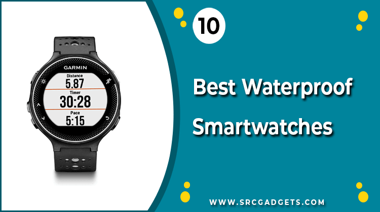 Best Waterproof Smartwatches - srcgadgets.com